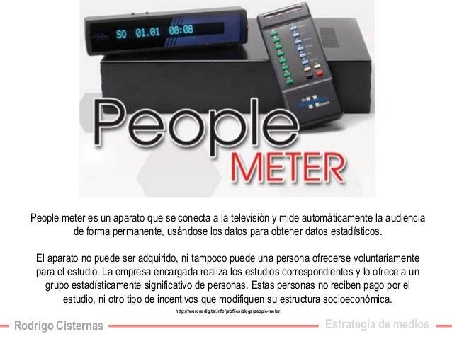 People meter es un aparato que se conecta a la televisión y mide automáticamente la audiencia de forma permanente, usándos...