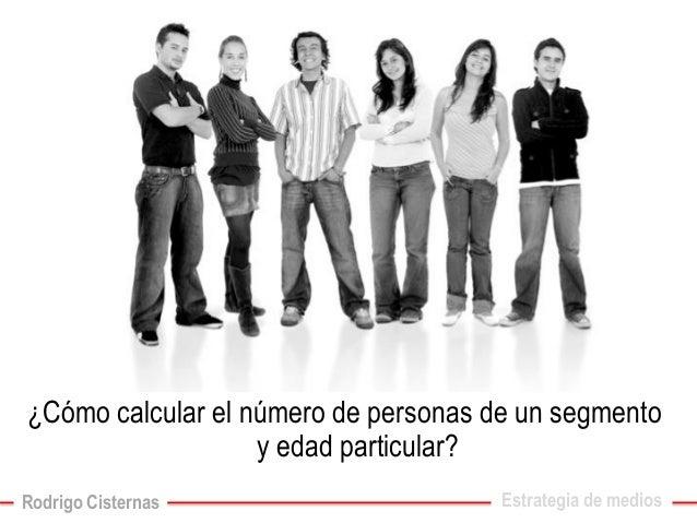 ¿Cómo calcular el número de personas de un segmento y edad particular?  Estrategia de medios  Rodrigo Cisternas