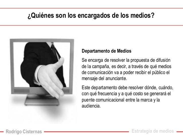 ¿Quiénes son los encargados de los medios?  Departamento de Medios  Se encarga de resolver la propuesta de difusión de la ...
