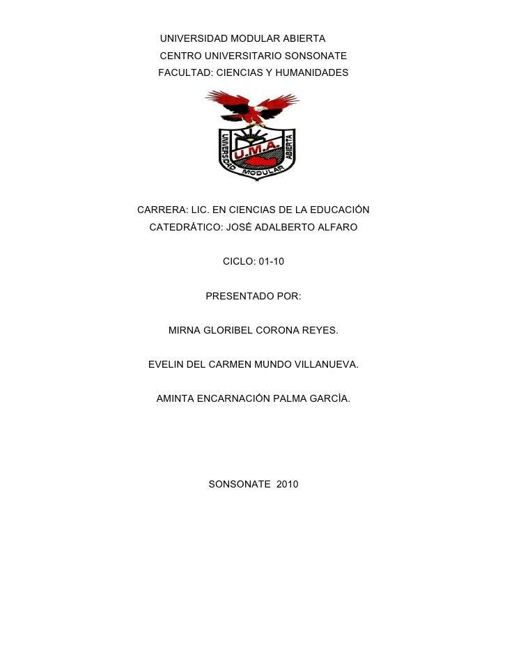 UNIVERSIDAD MODULAR ABIERTA    CENTRO UNIVERSITARIO SONSONATE    FACULTAD: CIENCIAS Y HUMANIDADES     CARRERA: LIC. EN CIE...