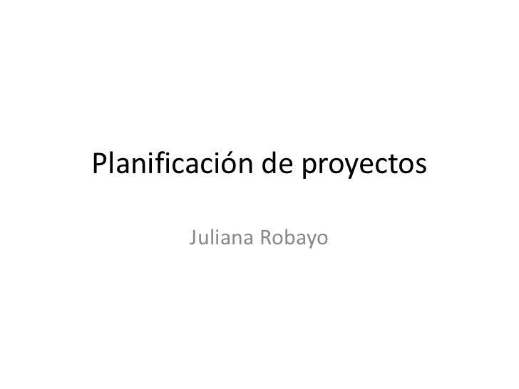 Planificación de proyectos       Juliana Robayo