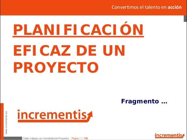 www.incrementis.es Saber trabajar con mentalidad de Proyectos - Página | 1 | 145 Fragmento … Convertimoseltalentoenacc...
