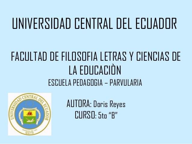UNIVERSIDAD CENTRAL DEL ECUADORFACULTAD DE FILOSOFIA LETRAS Y CIENCIAS DE              LA EDUCACIÒN         ESCUELA PEDAGO...