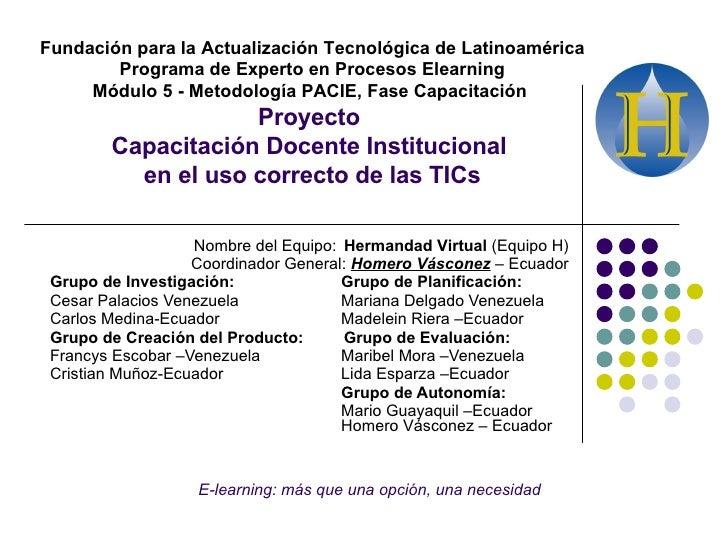 Nombre del Equipo:   Hermandad Virtual  (Equipo H) Coordinador General:  Homero Vásconez  – Ecuador Grupo de Investigación...