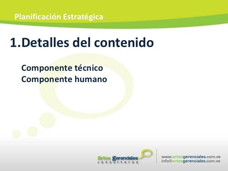 <ul><li>Detalles del contenido </li></ul><ul><li>Componente técnico </li></ul><ul><li>Componente humano </li></ul>Planific...