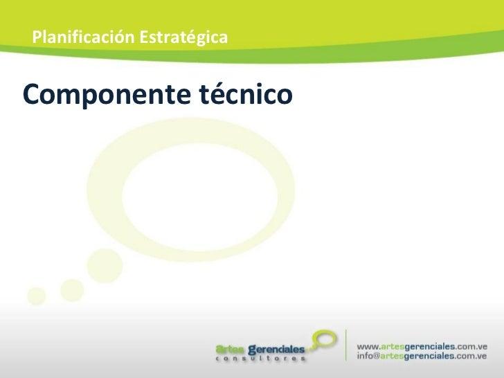Componente técnico Planificación Estratégica