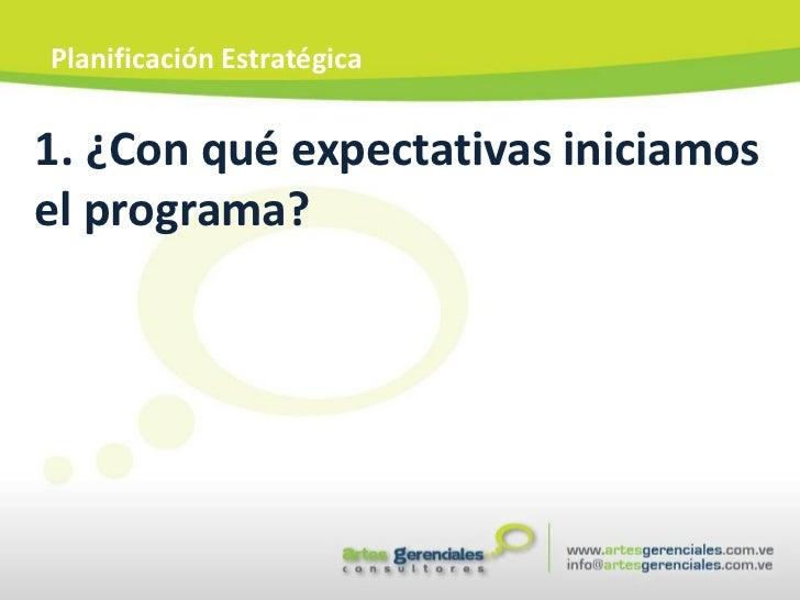 <ul><li>¿Con qué expectativas iniciamos  </li></ul><ul><li>el programa? </li></ul>Planificación Estratégica