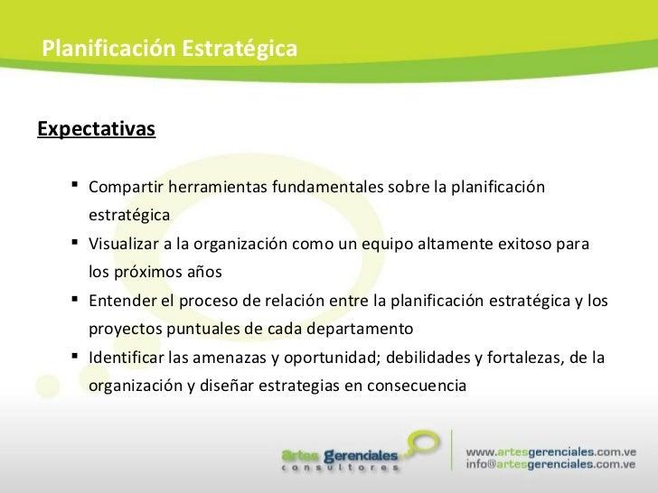 <ul><li>Expectativas </li></ul><ul><ul><li>Compartir herramientas fundamentales sobre la planificación estratégica </li></...