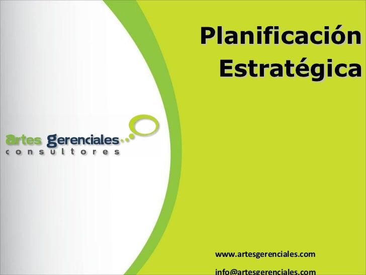 www.artesgerenciales.com [email_address] Planificación Estratégica