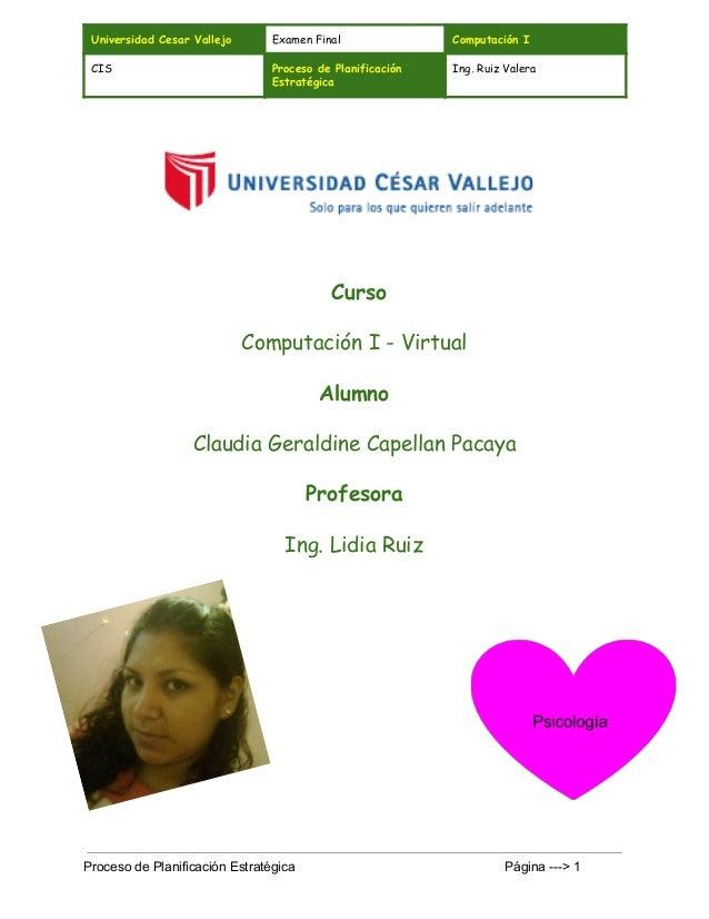 Universidad Cesar Vallejo Examen Final Computación I CIS Proceso de Planificación Estratégica Ing. Ruiz Valera     ...