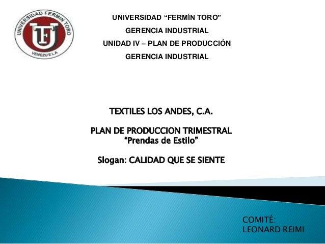 """UNIVERSIDAD """"FERMÍN TORO""""       GERENCIA INDUSTRIAL  UNIDAD IV – PLAN DE PRODUCCIÓN       GERENCIA INDUSTRIAL   TEXTILES L..."""
