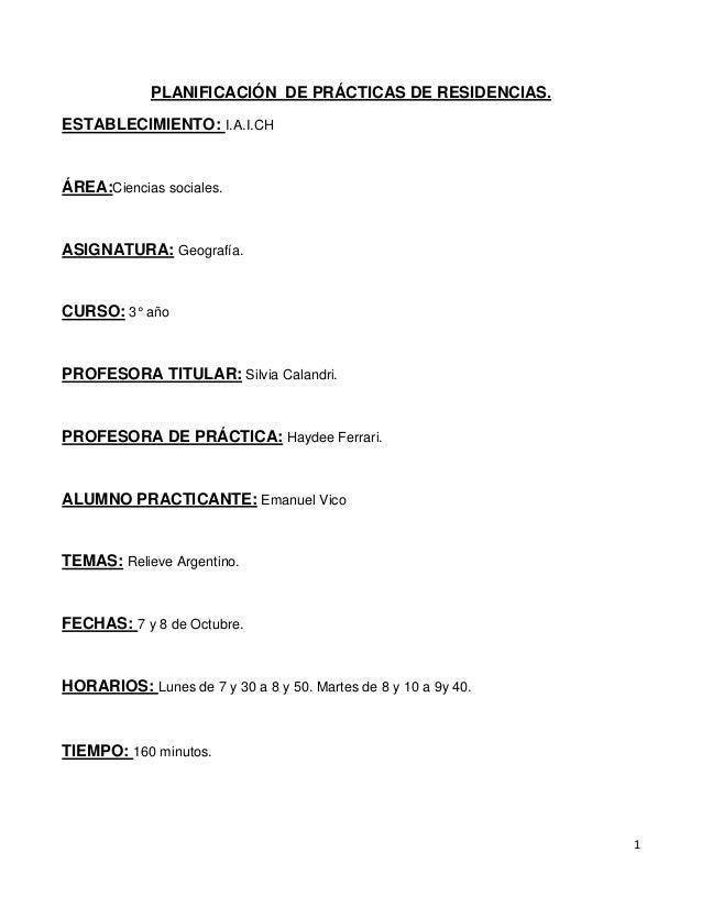 1 PLANIFICACIÓN DE PRÁCTICAS DE RESIDENCIAS. ESTABLECIMIENTO: I.A.I.CH ÁREA:Ciencias sociales. ASIGNATURA: Geografía. CURS...