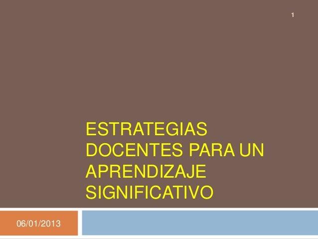 1             ESTRATEGIAS             DOCENTES PARA UN             APRENDIZAJE             SIGNIFICATIVO06/01/2013