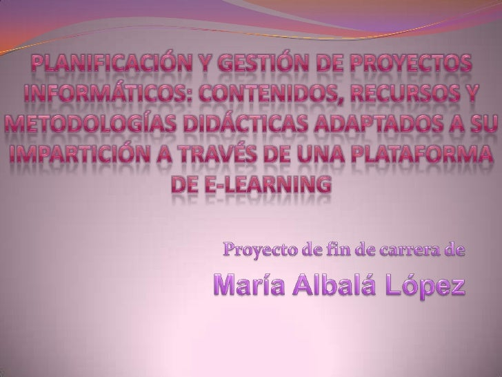 Planificación y Gestión de Proyectos Informáticos: contenidos, recursos y metodologías didácticas adaptados a su impartici...