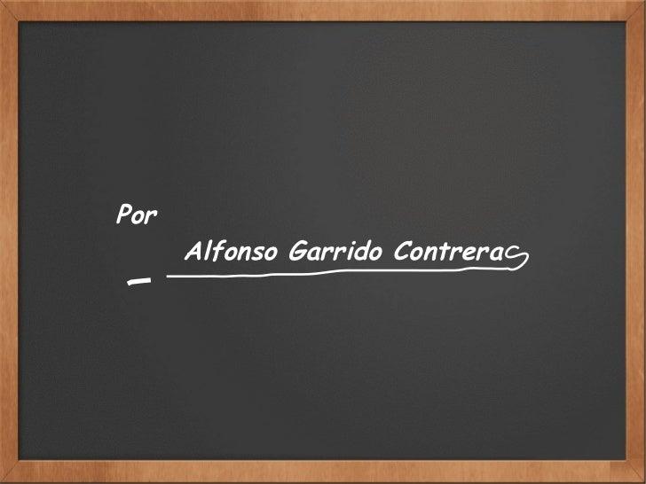 Por  Alfonso Garrido Contrera