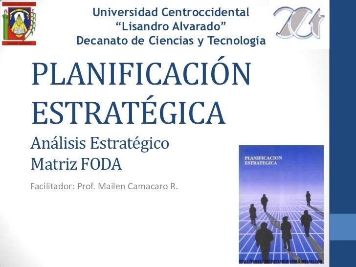 """Universidad Centroccidental """"Lisandro Alvarado""""Decanato de Ciencias y Tecnología<br />PLANIFICACIÓN ESTRATÉGICAAnálisis Es..."""