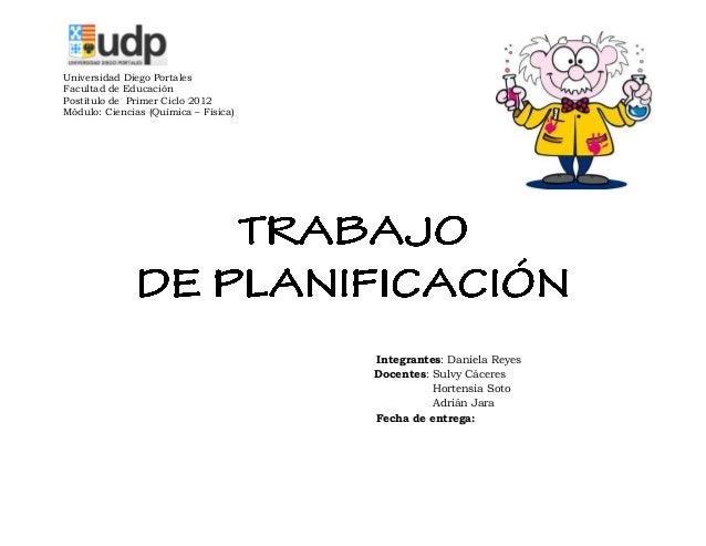 Universidad Diego PortalesFacultad de EducaciónPostítulo de Primer Ciclo 2012Módulo: Ciencias (Química – Física)          ...