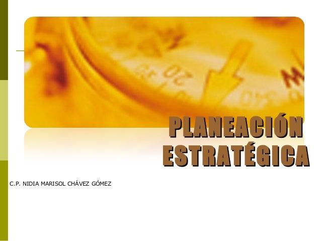 PLANEACIÓN ESTRATÉGICA C.P. NIDIA MARISOL CHÁVEZ GÓMEZ