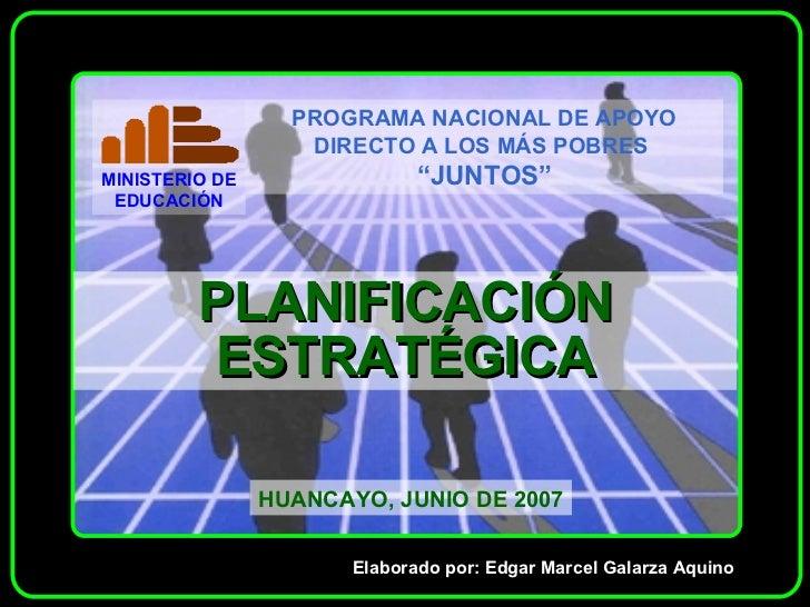 PLANIFICACIÓN ESTRATÉGICA HUANCAYO, JUNIO DE 2007 Elaborado por: Edgar Marcel Galarza Aquino