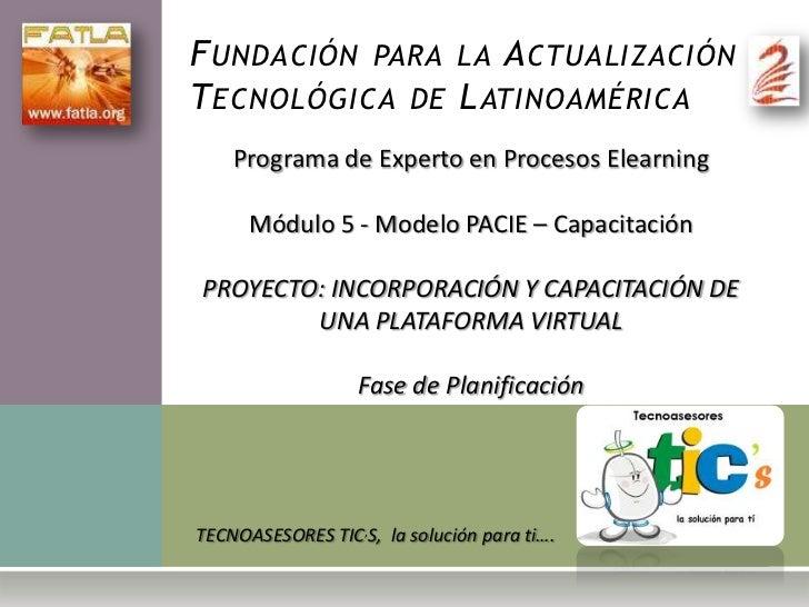 Fundación para la Actualización Tecnológica de Latinoamérica<br />Programa de Experto en Procesos Elearning<br />Módulo 5 ...