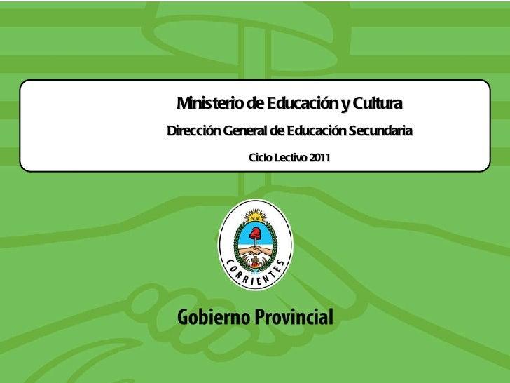 Ministerio de Educación y Cultura Dirección General de Educación Secundaria Ciclo Lectivo 2011