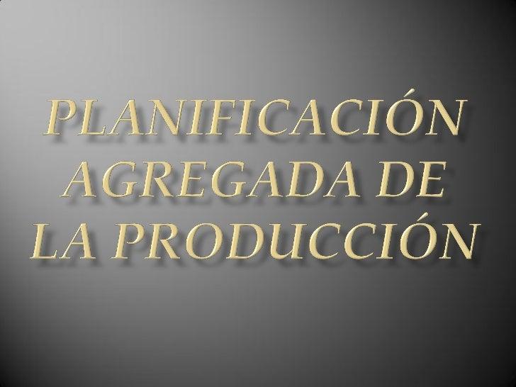 Implica que las cantidades a producir se debenestablecer de manera global para una medida general deproducción o a lo sumo...