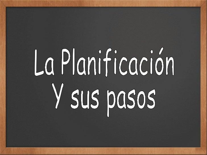 Definición       La planificación es el         proceso gradual          necesario para          cumplir con los         o...