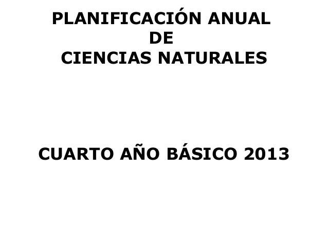 PLANIFICACIÓN ANUAL          DE  CIENCIAS NATURALESCUARTO AÑO BÁSICO 2013