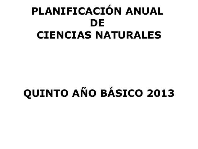 PLANIFICACIÓN ANUAL          DE  CIENCIAS NATURALESQUINTO AÑO BÁSICO 2013
