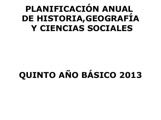 PLANIFICACIÓN ANUALDE HISTORIA,GEOGRAFÍA  Y CIENCIAS SOCIALESQUINTO AÑO BÁSICO 2013