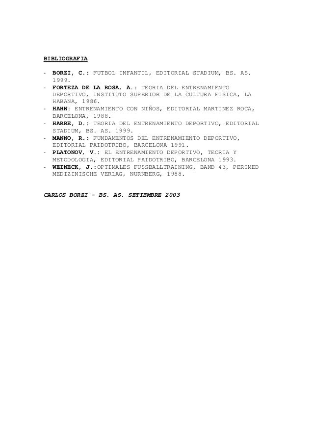 BIBLIOGRAFIA - BORZI, C.: FUTBOL INFANTIL, EDITORIAL STADIUM, BS. AS. 1999. - FORTEZA DE LA ROSA, A.: TEORIA DEL ENTRENAMI...