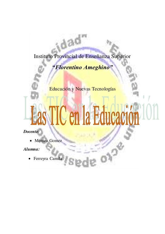 """Instituto Provincial de Enseñanza Superior """"Florentino Ameghino"""" Educación y Nuevas Tecnologías Docente:  Monica Gomez Al..."""