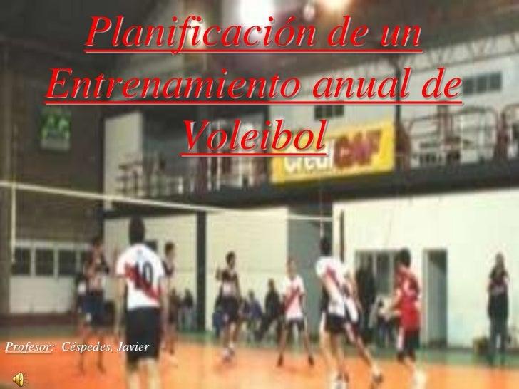 Planificación de un       Entrenamiento anual de              VoleibolProfesor: Céspedes, Javier