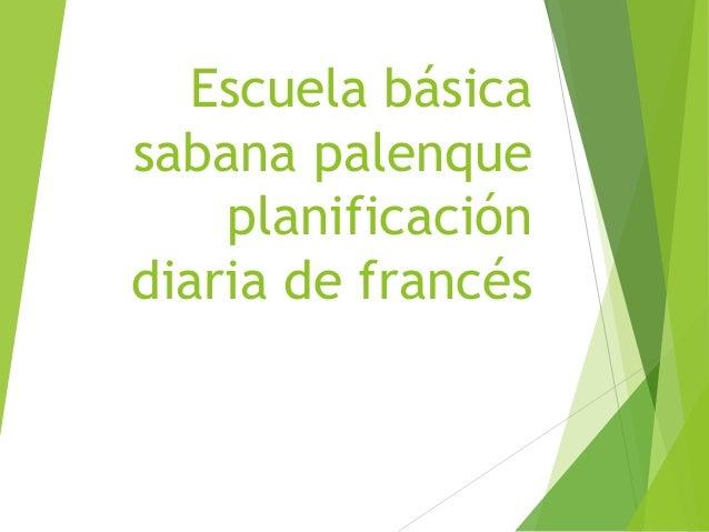 Escuela básica  sabana palenque  planificación  diaria de francés