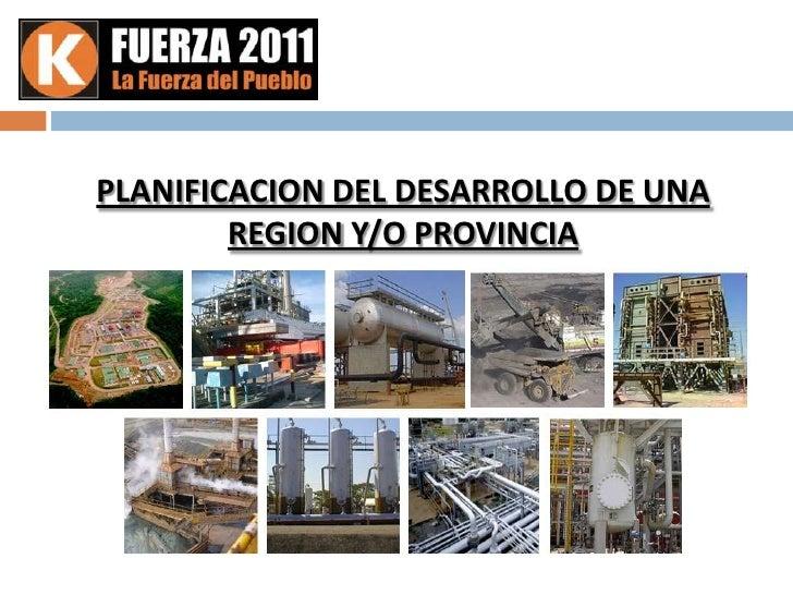 PLANIFICACION DEL DESARROLLO DE UNA REGION Y/O PROVINCIA<br />