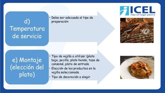 • Debe ser adecuada al tipo de preparaciónd) Temperatura de servicio • Tipo de vajilla a utilizar (plato bajo, pocillo, pl...