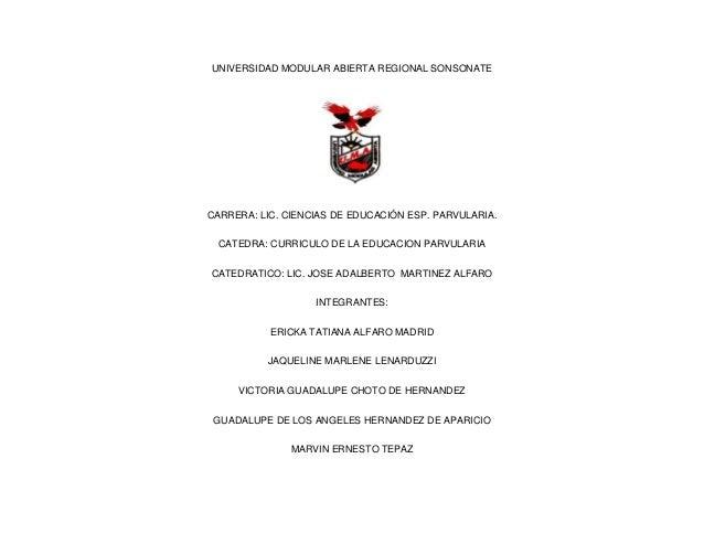 UNIVERSIDAD MODULAR ABIERTA REGIONAL SONSONATE  CARRERA: LIC. CIENCIAS DE EDUCACIÓN ESP. PARVULARIA. CATEDRA: CURRICULO DE...