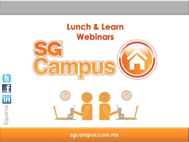 sgcampus.com.mxLunch & LearnWebinarsSíguenos