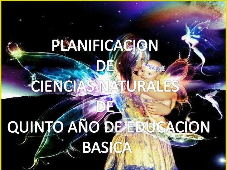PLANIFICACION <br />DE <br />CIENCIAS NATURALES <br />DE <br />QUINTO AÑO DE EDUCACION<br />BASICA<br />