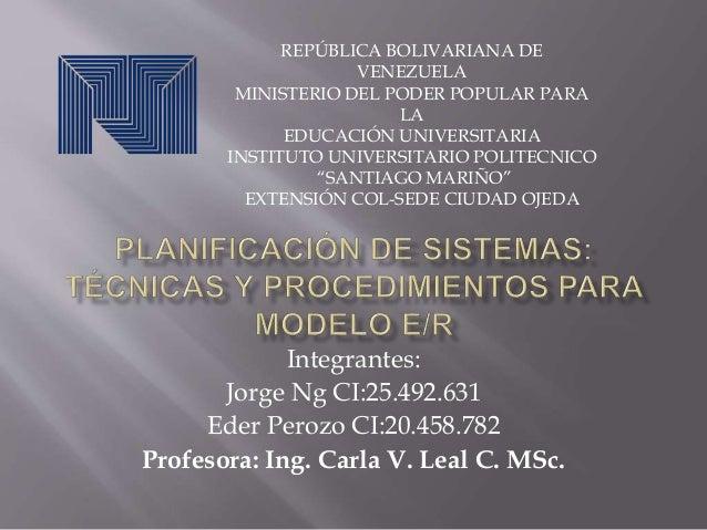 Integrantes: Jorge Ng CI:25.492.631 Eder Perozo CI:20.458.782 Profesora: Ing. Carla V. Leal C. MSc. REPÚBLICA BOLIVARIANA ...