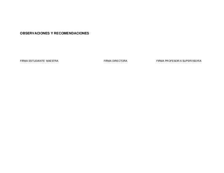 OBSERVACIONES Y RECOMENDACIONESFIRMA ESTUDIANTE MAESTRA          FIRMA DIRECTORA   FIRMA PROFESOR/A SUPERVISOR/A