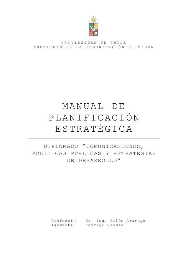 """UNIVERSIDAD DE CHILE INSTITUTO DE LA COMUNICACIÓN E  IMAGEN  MANUAL DE PLANIFICACIÓN ESTRATÉGICA DIPLOMADO """"COMUNICACIONES..."""