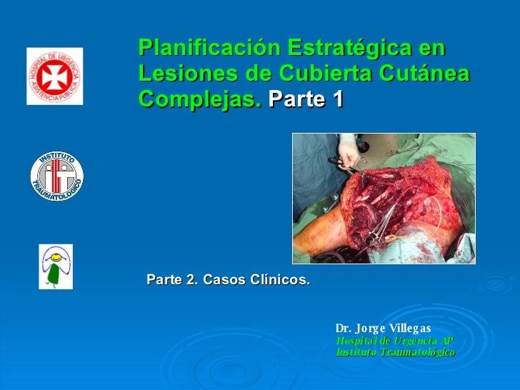Dr. Jorge Villegas  Hospital de Urgencia AP Instituto Traumatológico  Planificación Estratégica en Lesiones de Cubierta C...