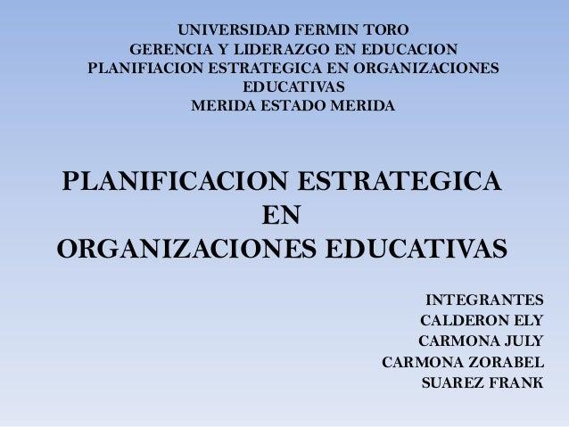 UNIVERSIDAD FERMIN TORO     GERENCIA Y LIDERAZGO EN EDUCACION PLANIFIACION ESTRATEGICA EN ORGANIZACIONES                 E...