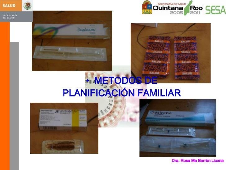 <ul><li>METODOS DE</li></ul>PLANIFICACIÓN FAMILIAR<br />Dra. Rosa Ma Barrón Licona<br />