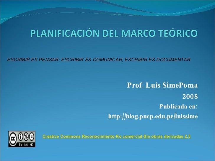 Prof. Luis SimePoma 2008 Publicada en: http://blog.pucp.edu.pe/luissime ESCRIBIR ES PENSAR; ESCRIBIR ES COMUNICAR; ESCRIBI...