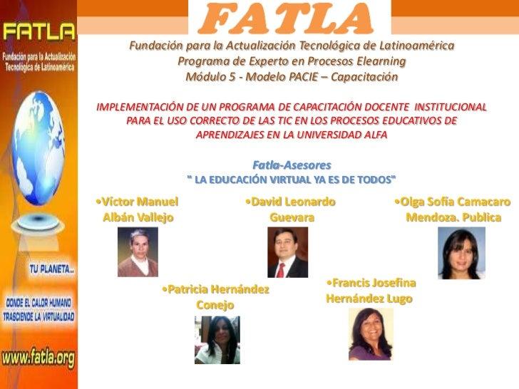 Fundación para la Actualización Tecnológica de LatinoaméricaPrograma de Experto en Procesos ElearningMódulo 5 - Modelo PAC...
