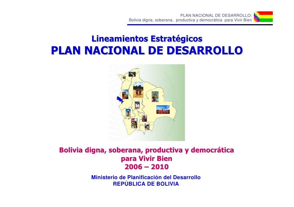 PLAN NACIONAL DE DESARROLLO:                       Bolivia digna, soberana, productiva y democrática para Vivir Bien      ...