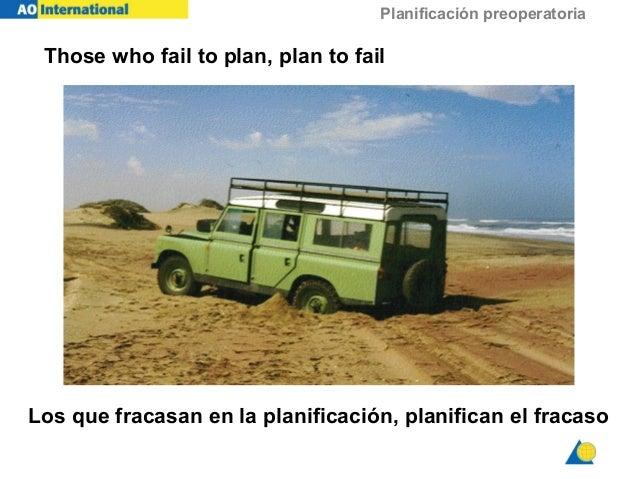 Planificación preoperatoria Those who fail to plan, plan to fail Los que fracasan en la planificación, planifican el fraca...