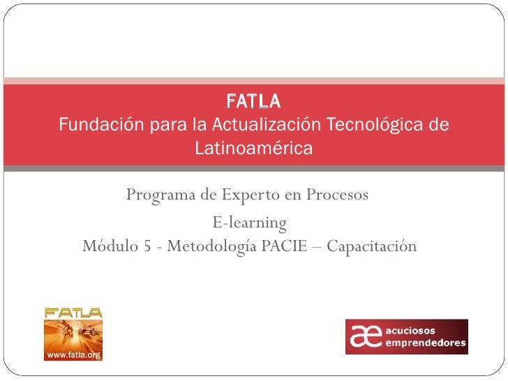 Programa de Experto en Procesos  E-learning Módulo 5 - Metodología PACIE – Capacitación FATLA Fundación para la Actualizac...